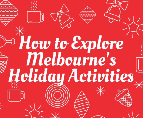 How to Explore Melbourne's Holiday Activities